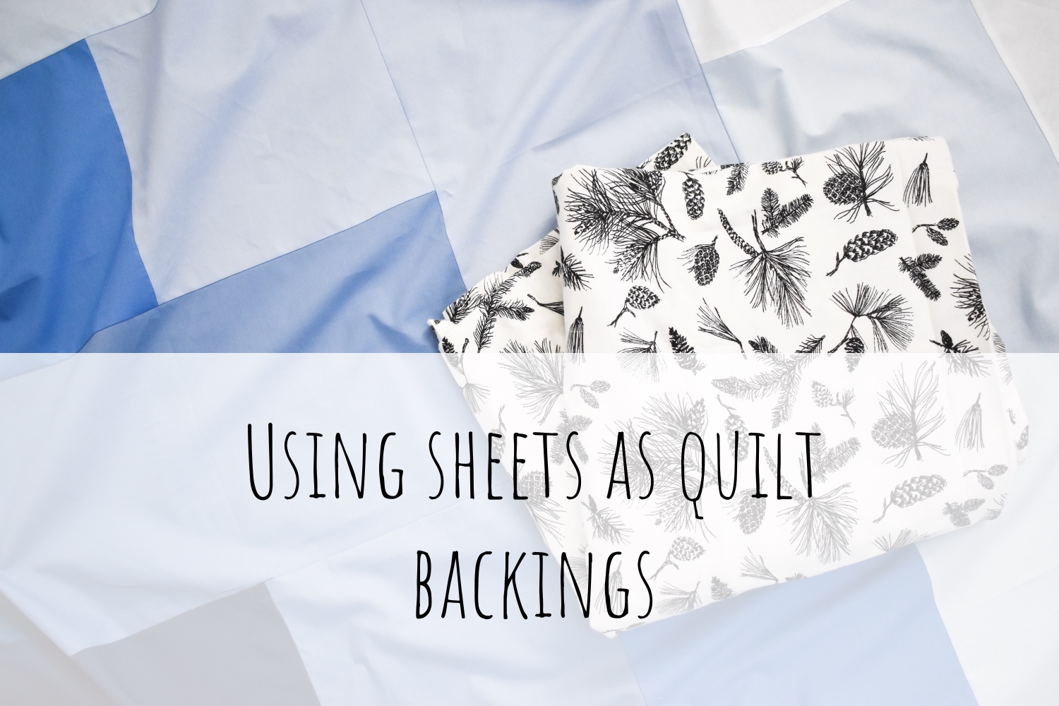 Using Sheets As Quilt Backs (& Duvet Covers too!)