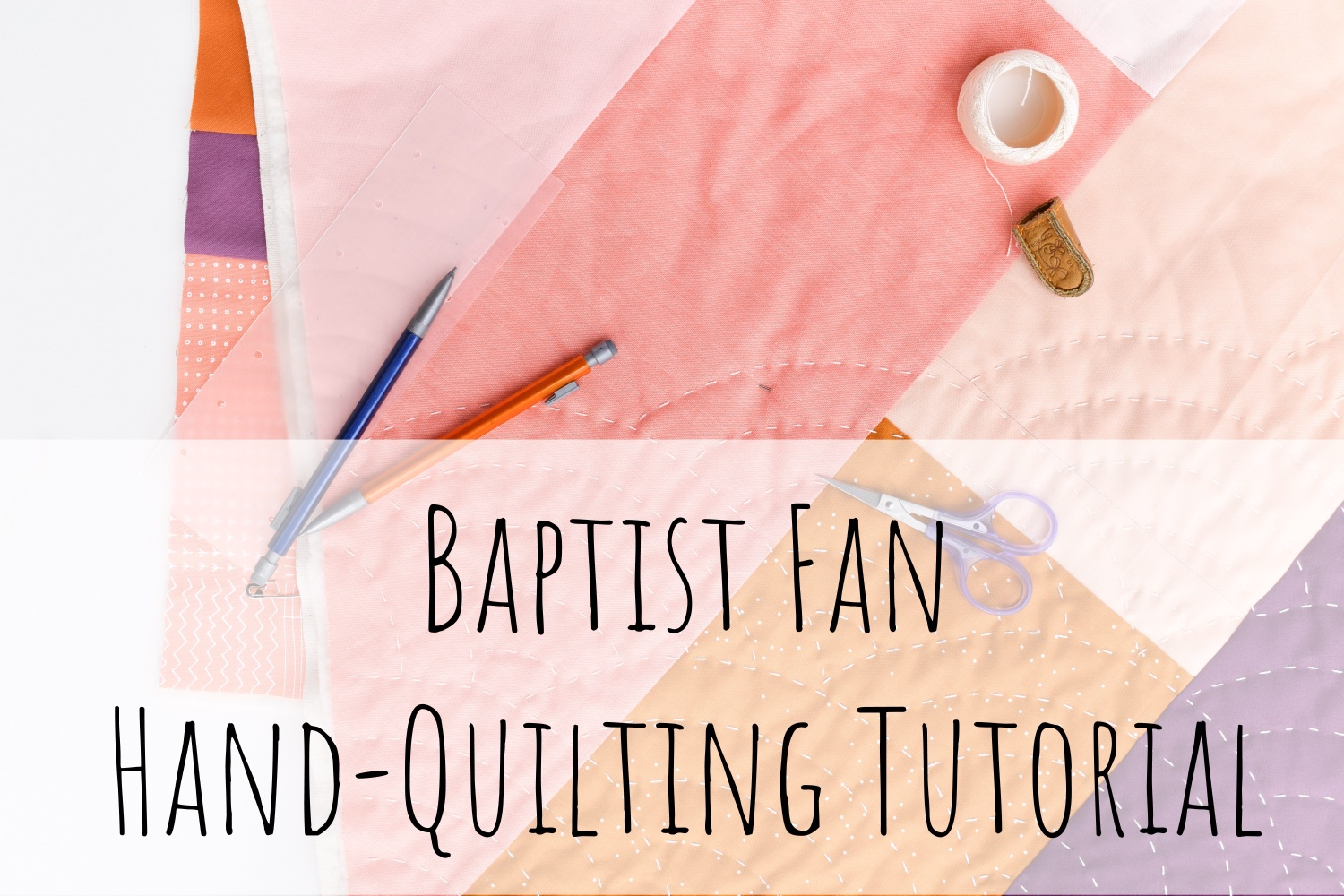 Baptist Fan Hand-Quilting | A Tutorial