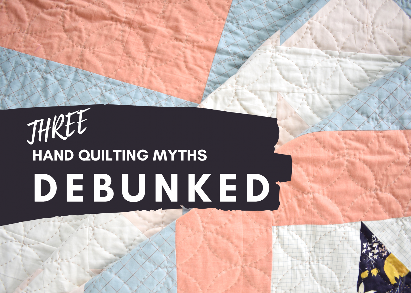 three hand quilting myths debunked