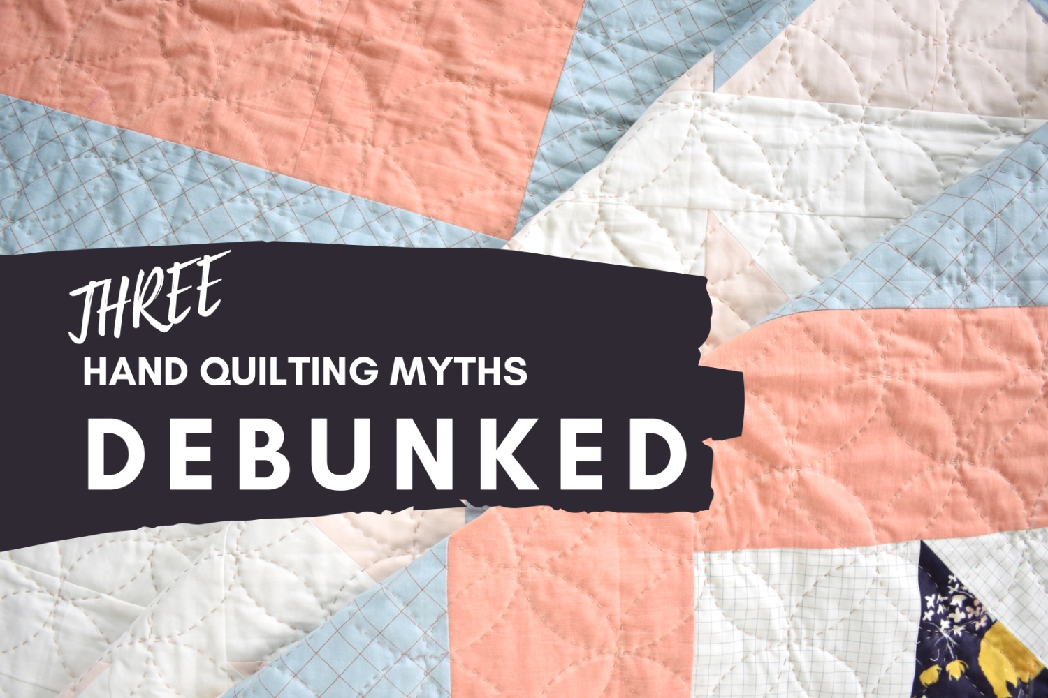 3 Hand Quilting Myths – Debunked!